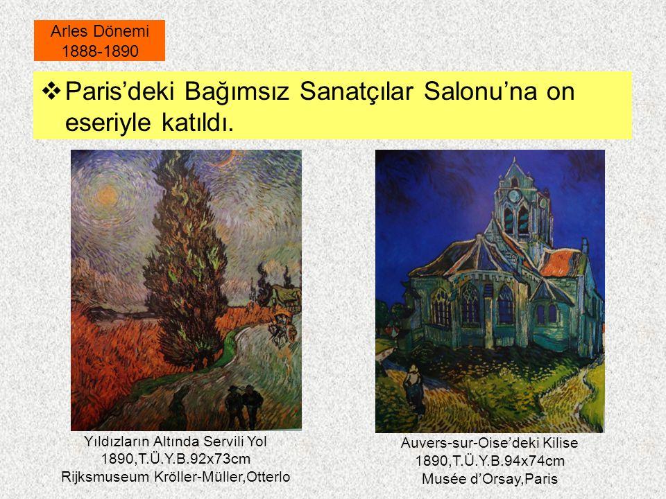  Paris'deki Bağımsız Sanatçılar Salonu'na on eseriyle katıldı. Arles Dönemi 1888-1890 Auvers-sur-Oise'deki Kilise 1890,T.Ü.Y.B.94x74cm Musée d'Orsay,
