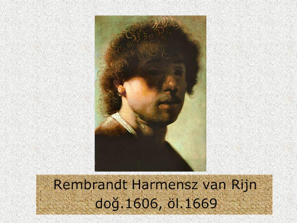 Rembrandt Harmensz van Rijn doğ.1606, öl.1669
