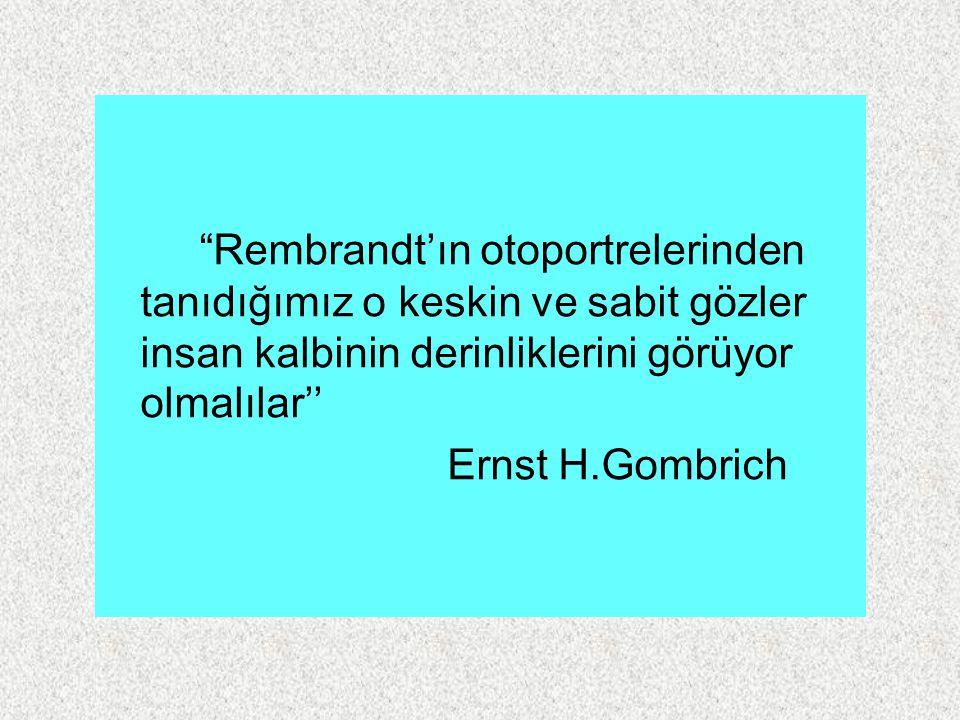 """""""Rembrandt'ın otoportrelerinden tanıdığımız o keskin ve sabit gözler insan kalbinin derinliklerini görüyor olmalılar'' Ernst H.Gombrich"""