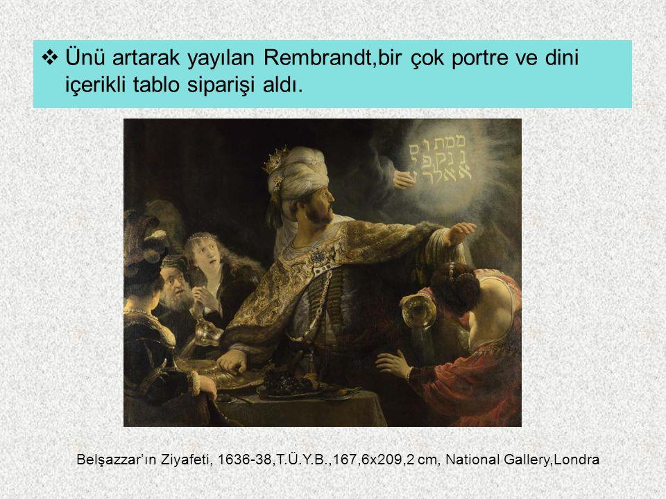  Ünü artarak yayılan Rembrandt,bir çok portre ve dini içerikli tablo siparişi aldı. Belşazzar'ın Ziyafeti, 1636-38,T.Ü.Y.B.,167,6x209,2 cm, National