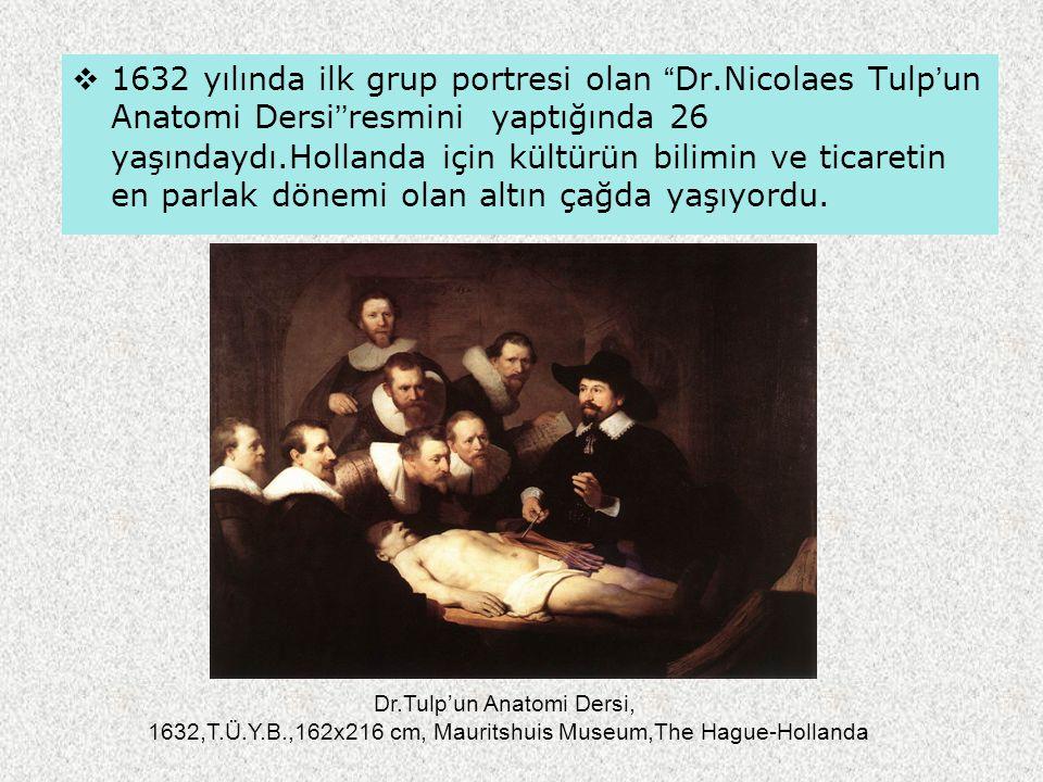 """ 1632 yılında ilk grup portresi olan """"Dr.Nicolaes Tulp'un Anatomi Dersi''resmini yaptığında 26 yaşındaydı.Hollanda için kültürün bilimin ve ticaretin"""