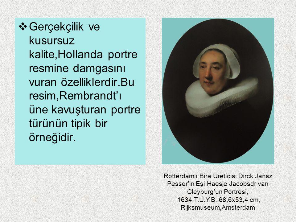  Gerçekçilik ve kusursuz kalite,Hollanda portre resmine damgasını vuran özelliklerdir.Bu resim,Rembrandt'ı üne kavuşturan portre türünün tipik bir ör