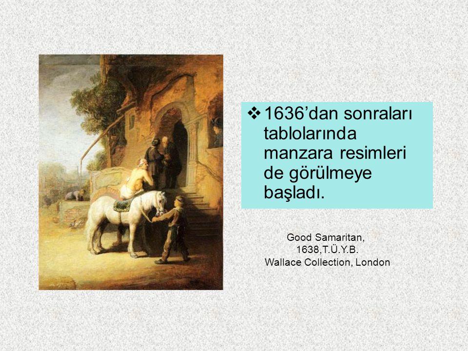  1636'dan sonraları tablolarında manzara resimleri de görülmeye başladı. Good Samaritan, 1638,T.Ü.Y.B. Wallace Collection, London