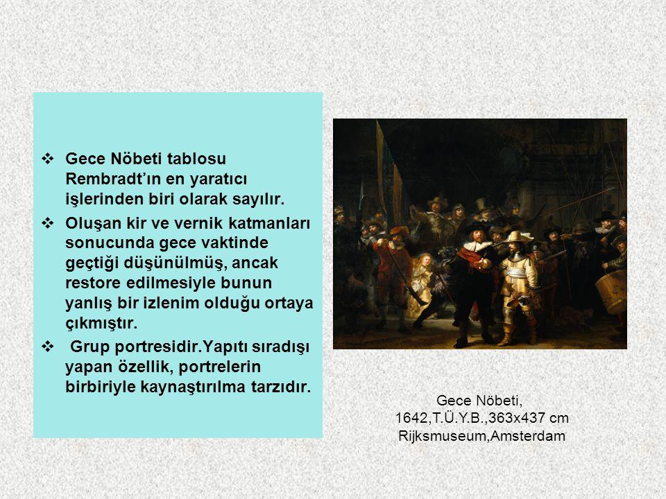  Gece Nöbeti tablosu Rembradt'ın en yaratıcı işlerinden biri olarak sayılır.  Oluşan kir ve vernik katmanları sonucunda gece vaktinde geçtiği düşünü