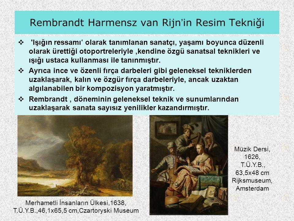 Rembrandt Harmensz van Rijn'in Resim Tekniği  'Işığın ressamı' olarak tanımlanan sanatçı, yaşamı boyunca düzenli olarak ürettiği otoportreleriyle,ken