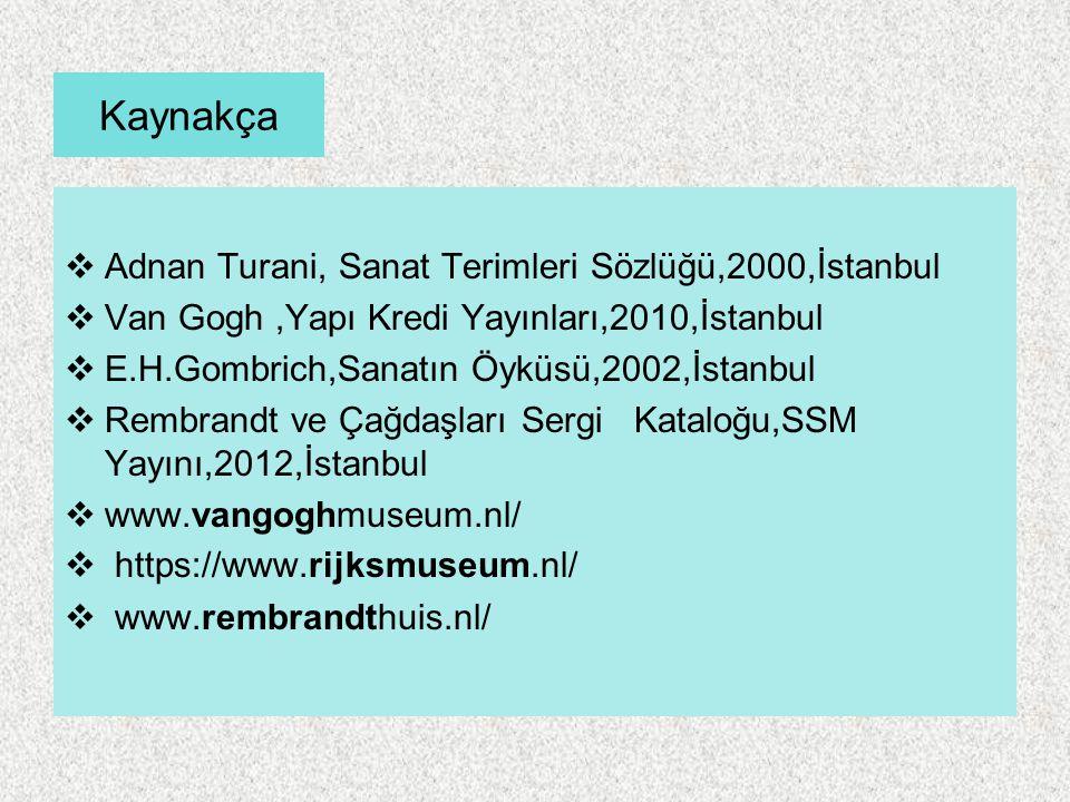 Kaynakça  Adnan Turani, Sanat Terimleri Sözlüğü,2000,İstanbul  Van Gogh,Yapı Kredi Yayınları,2010,İstanbul  E.H.Gombrich,Sanatın Öyküsü,2002,İstanb