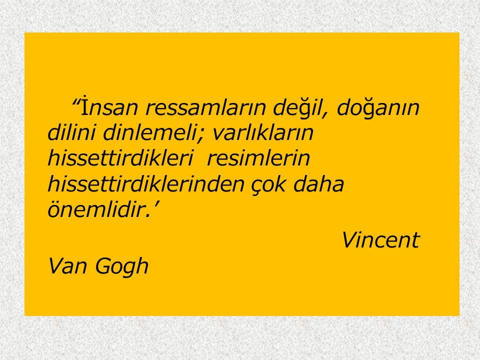 """""""İnsan ressamların değil, doğanın dilini dinlemeli; varlıkların hissettirdikleri resimlerin hissettirdiklerinden çok daha önemlidir.' Vincent Van Gogh"""