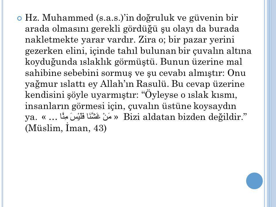 Hz. Muhammed (s.a.s.)'in doğruluk ve güvenin bir arada olmasını gerekli gördüğü şu olayı da burada nakletmekte yarar vardır. Zira o; bir pazar yerini