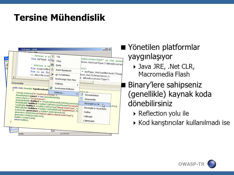 OWASP-TR Tersine Mühendislik  Yönetilen platformlar yaygınlaşıyor  Java JRE,.Net CLR, Macromedia Flash  Binary'lere sahipseniz (genellikle) kaynak koda dönebilirsiniz  Reflection yolu ile  Kod karıştırıcılar kullanılmadı ise