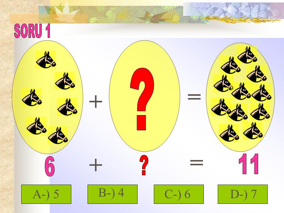+ + = = A-) 5 B-) 4 C-) 6D-) 7