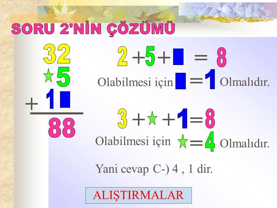 + ++= Olabilmesi için = Olmalıdır. ++ = = Olabilmesi için Olmalıdır. Yani cevap C-) 4, 1 dir. ALIŞTIRMALAR