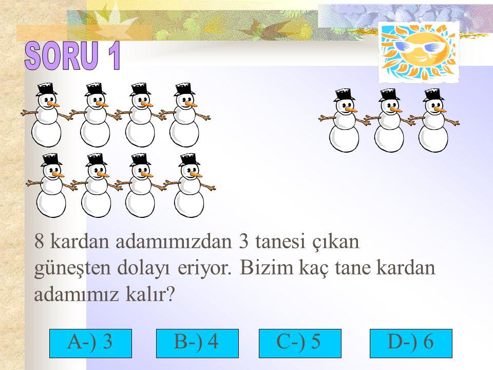 8 kardan adamımızdan 3 tanesi çıkan güneşten dolayı eriyor. Bizim kaç tane kardan adamımız kalır? A-) 3B-) 4C-) 5D-) 6