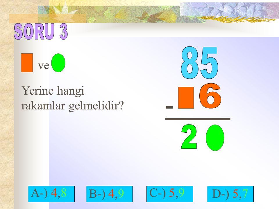 - ve Yerine hangi rakamlar gelmelidir? A-) 4,8 B-) 4,9 C-) 5,9 D-) 5,7