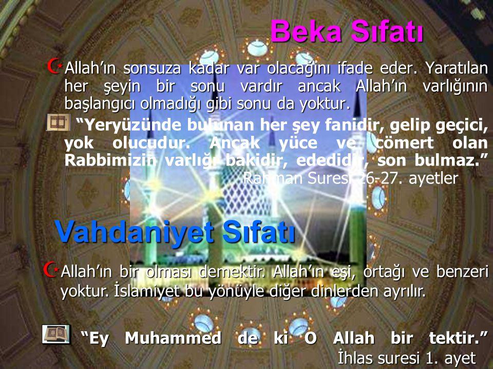 Beka Sıfatı AAAAllah'ın sonsuza kadar var olacağını ifade eder. Yaratılan her şeyin bir sonu vardır ancak Allah'ın varlığının başlangıcı olmadığı