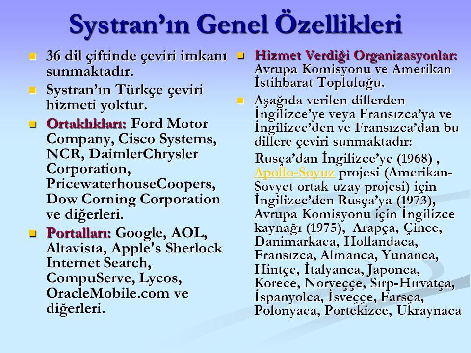 Systran'ın Genel Özellikleri 36 dil çiftinde çeviri imkanı sunmaktadır. 36 dil çiftinde çeviri imkanı sunmaktadır. Systran'ın Türkçe çeviri hizmeti yo