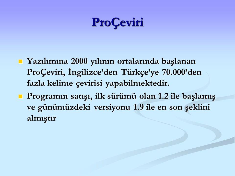 ProÇeviri Yazılımına 2000 yılının ortalarında başlanan ProÇeviri, İngilizce'den Türkçe'ye 70.000'den fazla kelime çevirisi yapabilmektedir. Yazılımına
