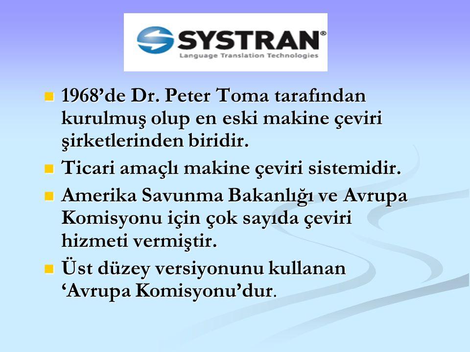 1968'de Dr. Peter Toma tarafından kurulmuş olup en eski makine çeviri şirketlerinden biridir. 1968'de Dr. Peter Toma tarafından kurulmuş olup en eski