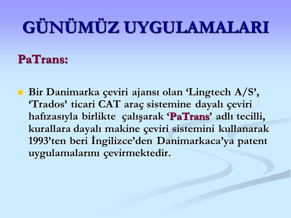 GÜNÜMÜZ UYGULAMALARI PaTrans: Bir Danimarka çeviri ajansı olan 'Lingtech A/S', 'Trados' ticari CAT araç sistemine dayalı çeviri hafızasıyla birlikte ç