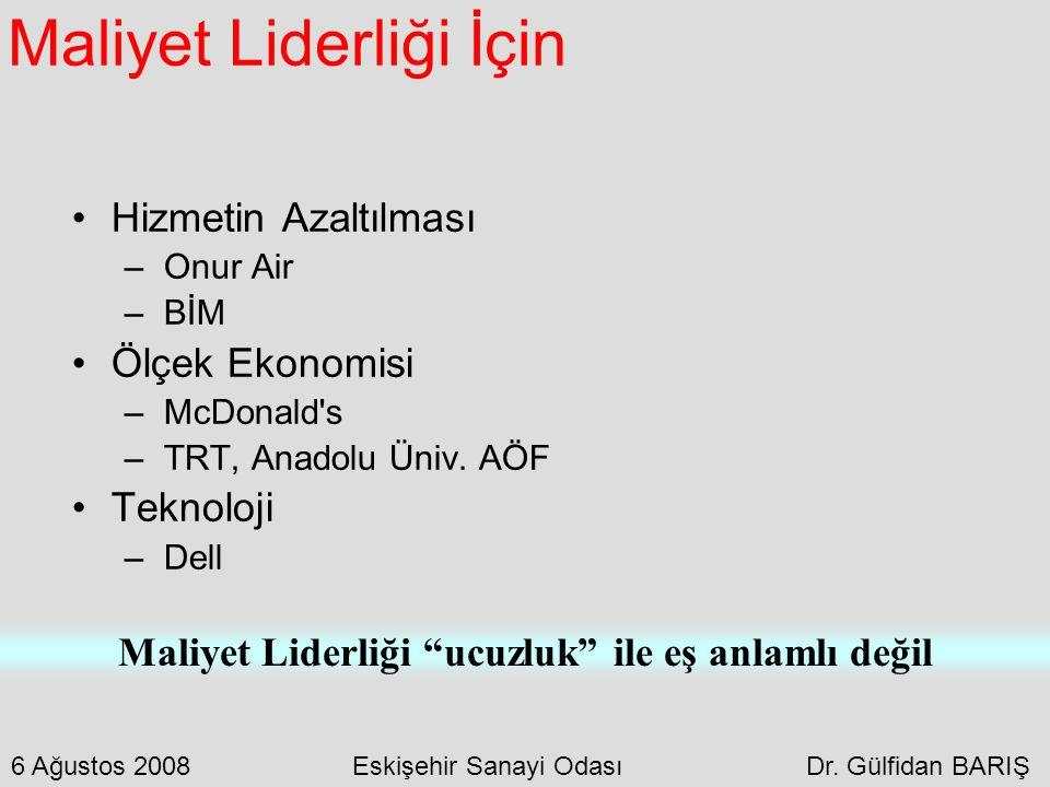 """Maliyet Liderliği İçin Hizmetin Azaltılması –Onur Air –BİM Ölçek Ekonomisi –McDonald's –TRT, Anadolu Üniv. AÖF Teknoloji –Dell Maliyet Liderliği """"ucuz"""