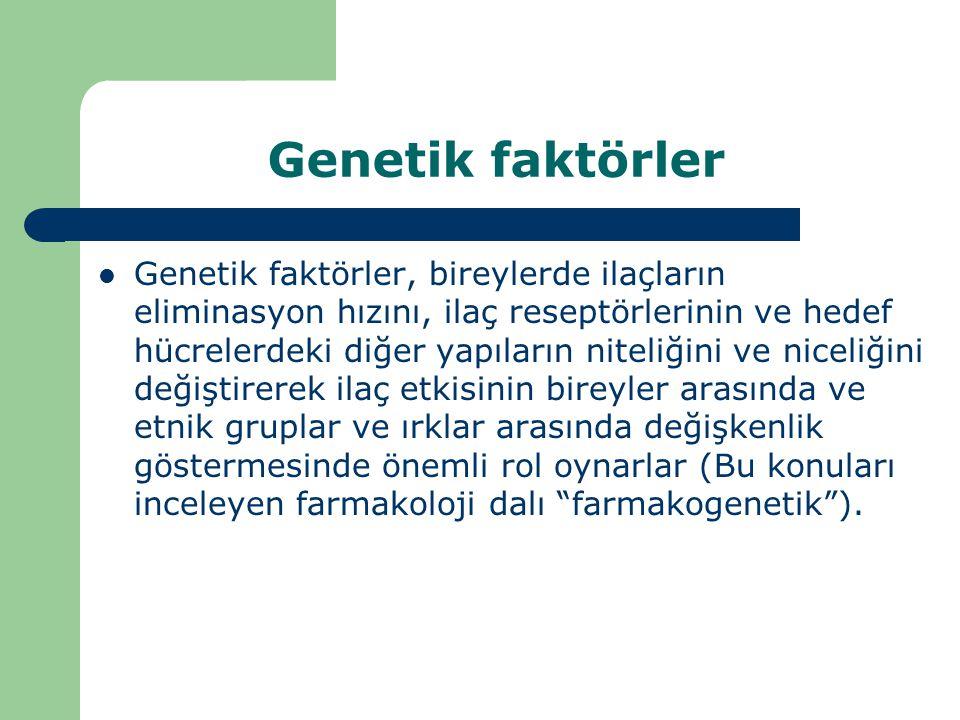 Genetik faktörler Genetik faktörler, bireylerde ilaçların eliminasyon hızını, ilaç reseptörlerinin ve hedef hücrelerdeki diğer yapıların niteliğini ve