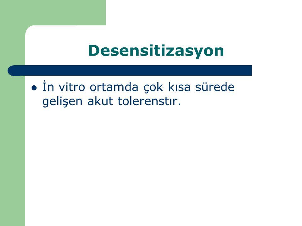 Desensitizasyon İn vitro ortamda çok kısa sürede gelişen akut tolerenstır.