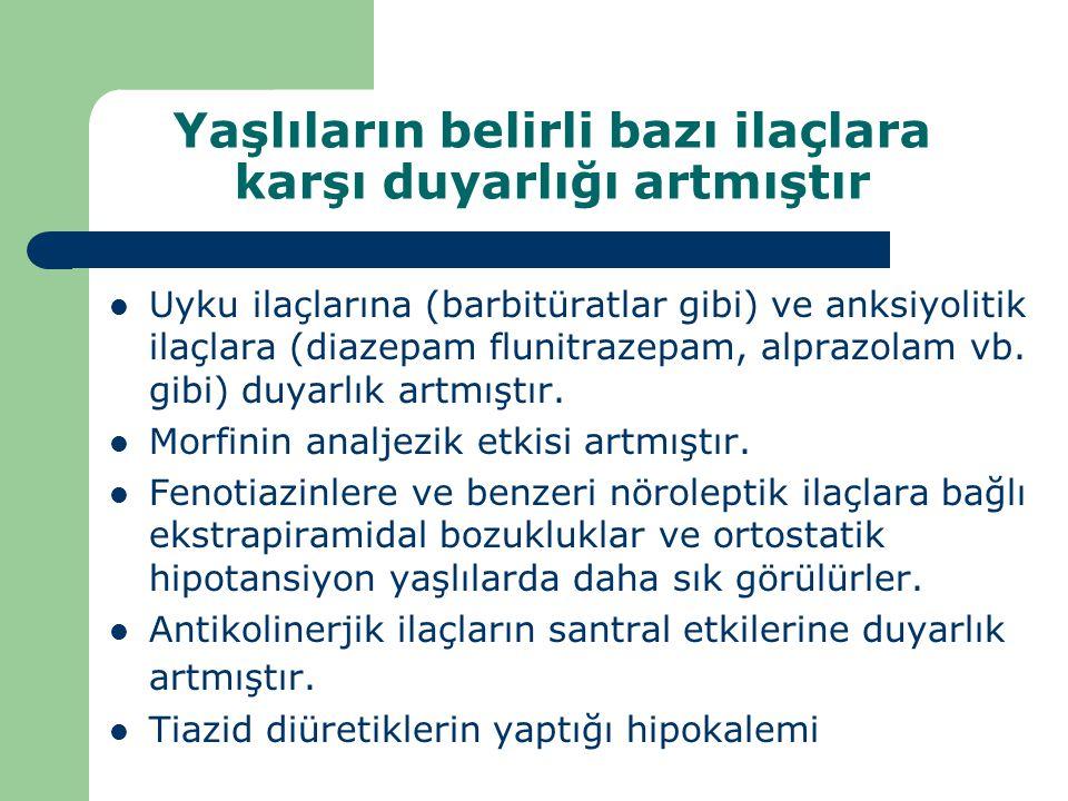 Yaşlıların belirli bazı ilaçlara karşı duyarlığı artmıştır Uyku ilaçlarına (barbitüratlar gibi) ve anksiyolitik ilaçlara (diazepam flunitrazepam, alpr