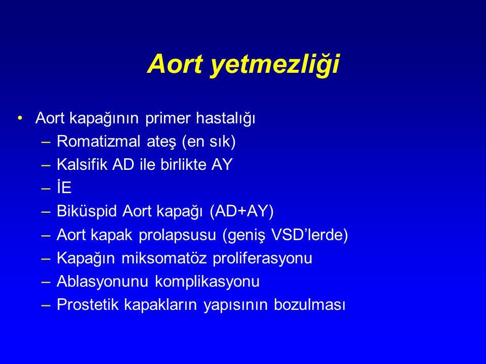 Aort yetmezliği Aort kapağının primer hastalığı –Romatizmal ateş (en sık) –Kalsifik AD ile birlikte AY –İE –Biküspid Aort kapağı (AD+AY) –Aort kapak p