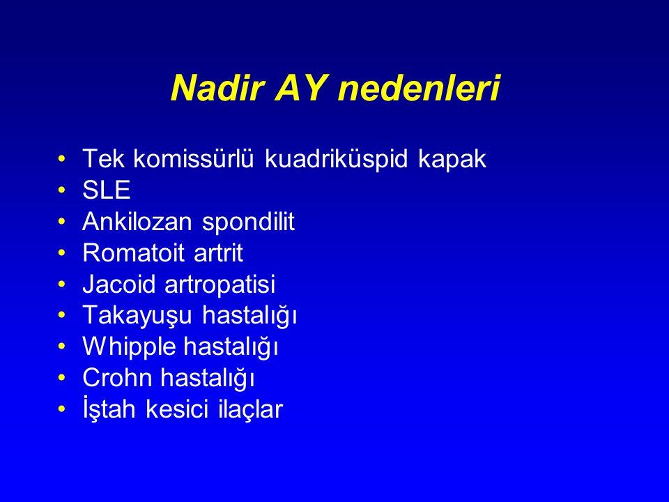 Nadir AY nedenleri Tek komissürlü kuadriküspid kapak SLE Ankilozan spondilit Romatoit artrit Jacoid artropatisi Takayuşu hastalığı Whipple hastalığı C