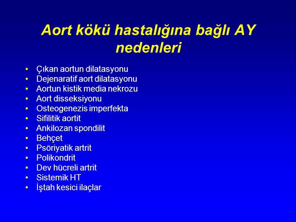 Aort kökü hastalığına bağlı AY nedenleri Çıkan aortun dilatasyonu Dejenaratif aort dilatasyonu Aortun kistik media nekrozu Aort disseksiyonu Osteogene