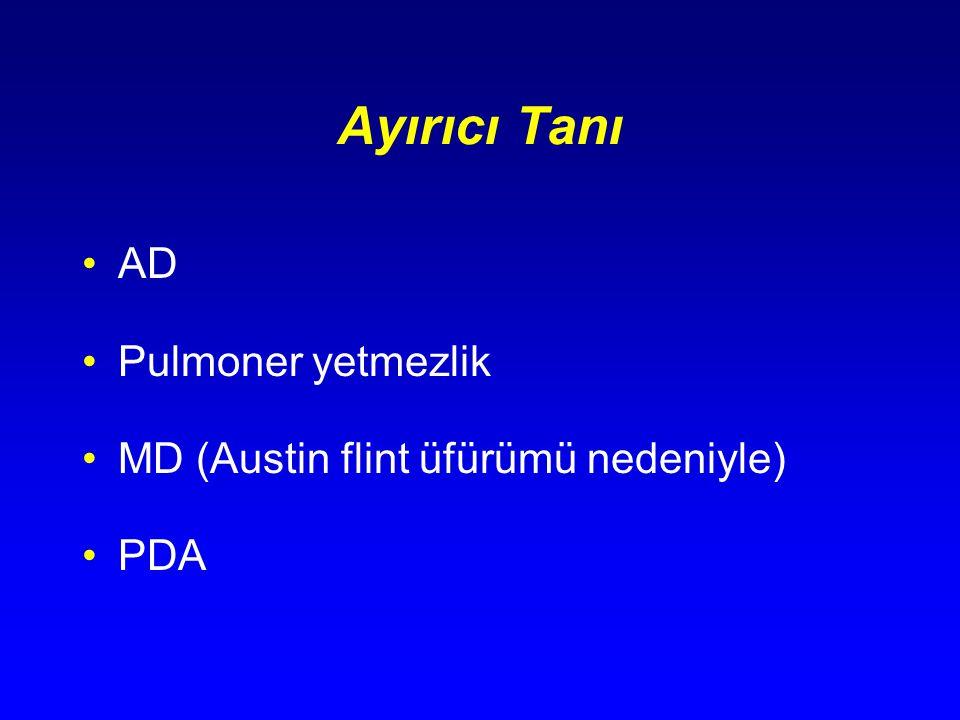 Ayırıcı Tanı AD Pulmoner yetmezlik MD (Austin flint üfürümü nedeniyle) PDA