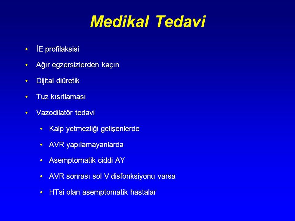 Medikal Tedavi İE profilaksisi Ağır egzersizlerden kaçın Dijital diüretik Tuz kısıtlaması Vazodilatör tedavi Kalp yetmezliği gelişenlerde AVR yapılama