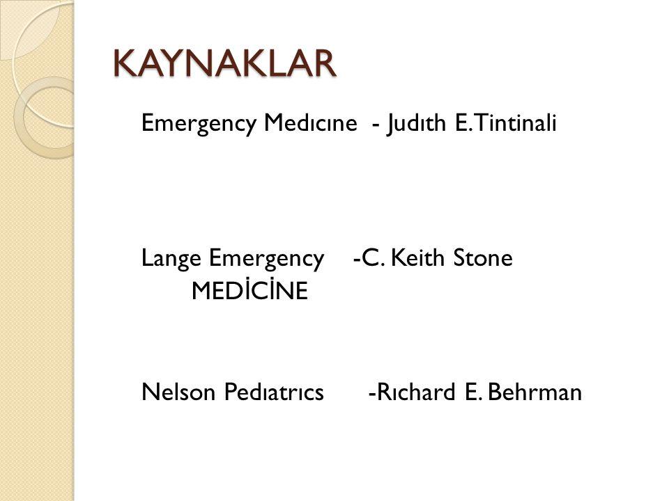 KAYNAKLAR Emergency Medıcıne - Judıth E.Tintinali Lange Emergency -C. Keith Stone MED İ C İ NE Nelson Pedıatrıcs -Rıchard E. Behrman
