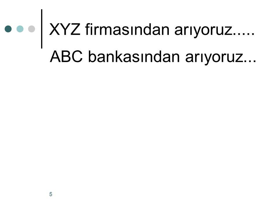 5 XYZ firmasından arıyoruz..... ABC bankasından arıyoruz...