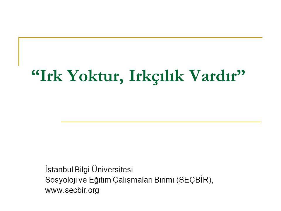 """""""Irk Yoktur, Irkçılık Vardır"""" İstanbul Bilgi Üniversitesi Sosyoloji ve Eğitim Çalışmaları Birimi (SEÇBİR), www.secbir.org"""