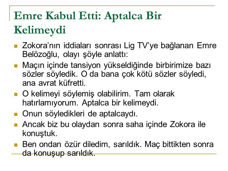 Emre Kabul Etti: Aptalca Bir Kelimeydi Zokora'nın iddiaları sonrası Lig TV'ye bağlanan Emre Belözoğlu, olayı şöyle anlattı: Maçın içinde tansiyon yüks
