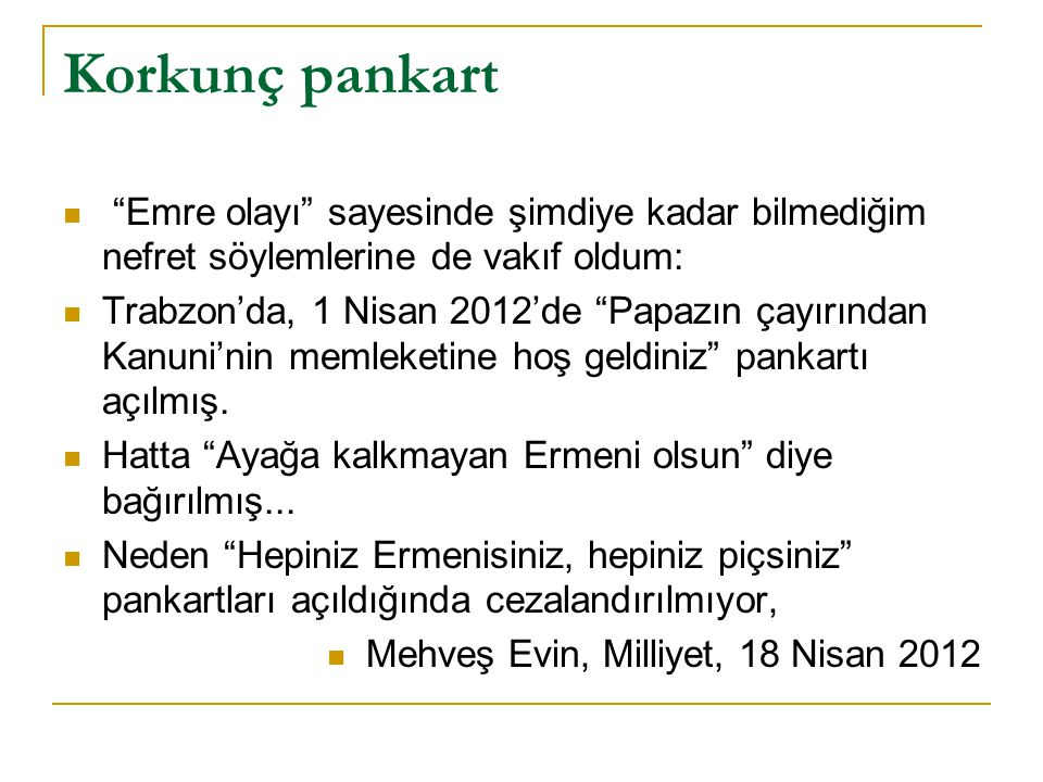 """Korkunç pankart """"Emre olayı"""" sayesinde şimdiye kadar bilmediğim nefret söylemlerine de vakıf oldum: Trabzon'da, 1 Nisan 2012'de """"Papazın çayırından Ka"""