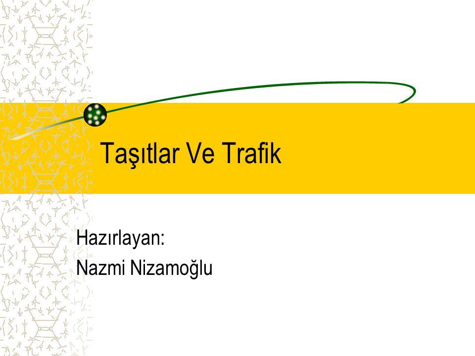 Taşıtlar Ve Trafik Hazırlayan: Nazmi Nizamoğlu