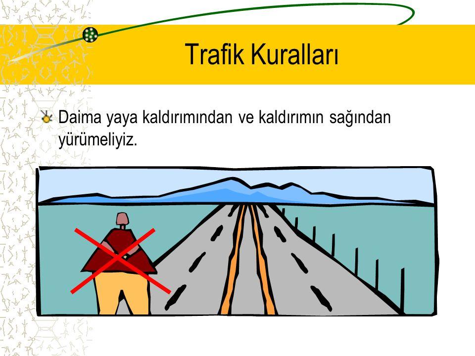 Trafik Işıkları Kırmızı ışık : –Dur anlamındadır. Sarı ışık : –Dikkatli ol. Anlamındadır. Yeşil ışık : –Geç anlamındadır. Trafik ışıklarının olmadığı