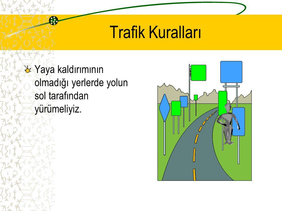 Trafik Kuralları Daima yaya kaldırımından ve kaldırımın sağından yürümeliyiz.
