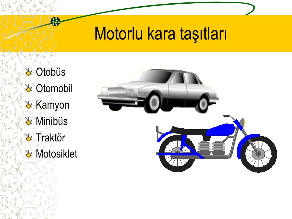 Motorlu kara taşıtları Otobüs Otomobil Kamyon Minibüs Traktör Motosiklet