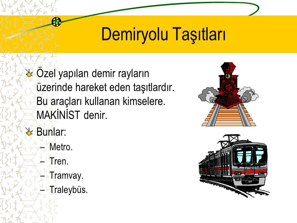 Demiryolu Taşıtları Özel yapılan demir rayların üzerinde hareket eden taşıtlardır.