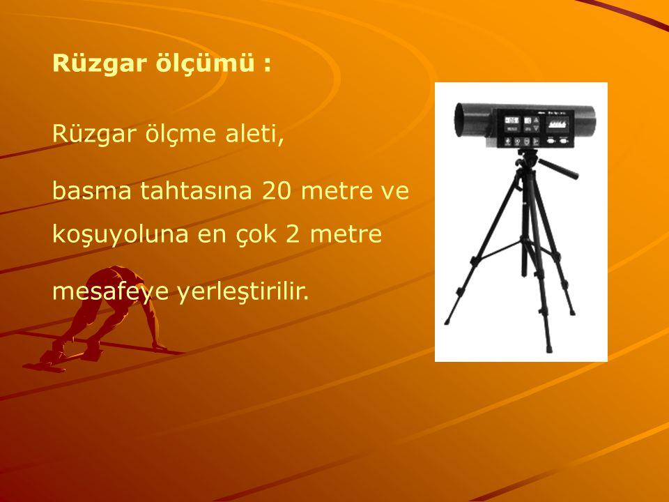 Rüzgar ölçümü : Rüzgar ölçme aleti, basma tahtasına 20 metre ve koşuyoluna en çok 2 metre mesafeye yerleştirilir.