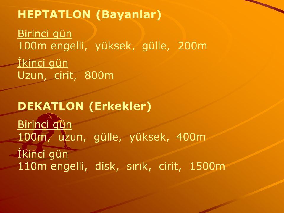 HEPTATLON (Bayanlar) Birinci gün 100m engelli, yüksek, gülle, 200m İkinci gün Uzun, cirit, 800m DEKATLON (Erkekler) Birinci gün 100m, uzun, gülle, yük