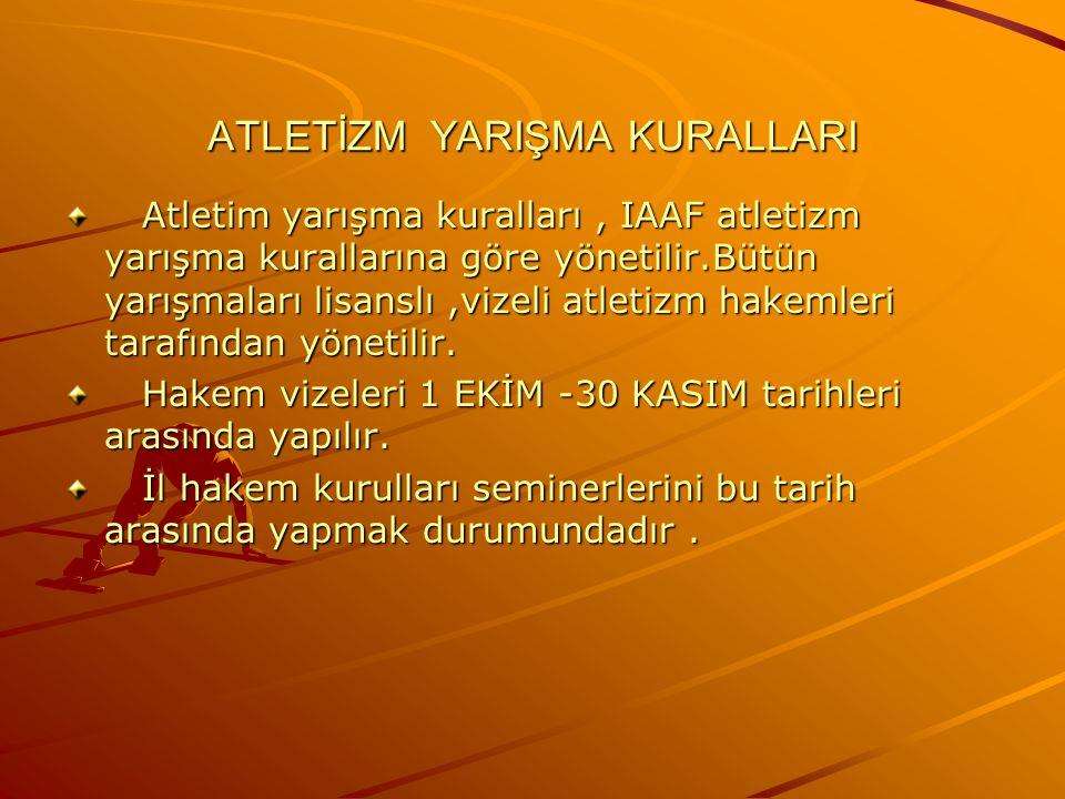 ATLETİZM YARIŞMA KURALLARI Atletim yarışma kuralları, IAAF atletizm yarışma kurallarına göre yönetilir.Bütün yarışmaları lisanslı,vizeli atletizm hake