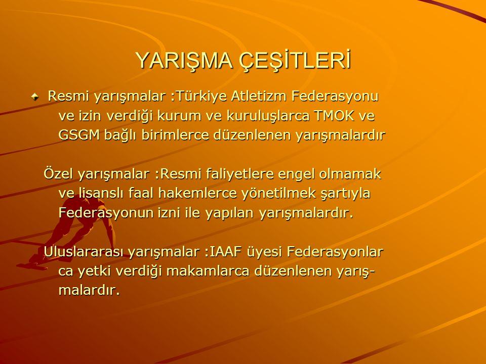 YARIŞMA ÇEŞİTLERİ Resmi yarışmalar :Türkiye Atletizm Federasyonu ve izin verdiği kurum ve kuruluşlarca TMOK ve ve izin verdiği kurum ve kuruluşlarca T