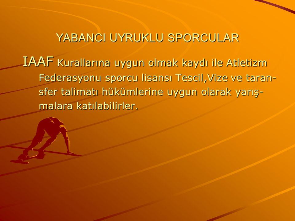 YABANCI UYRUKLU SPORCULAR IAAF Kurallarına uygun olmak kaydı ile Atletizm IAAF Kurallarına uygun olmak kaydı ile Atletizm Federasyonu sporcu lisansı T