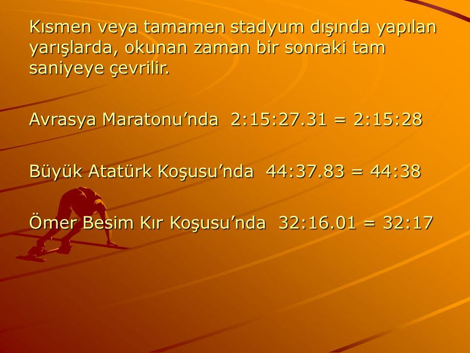Kısmen veya tamamen stadyum dışında yapılan yarışlarda, okunan zaman bir sonraki tam saniyeye çevrilir. Avrasya Maratonu'nda 2:15:27.31 = 2:15:28 Büyü