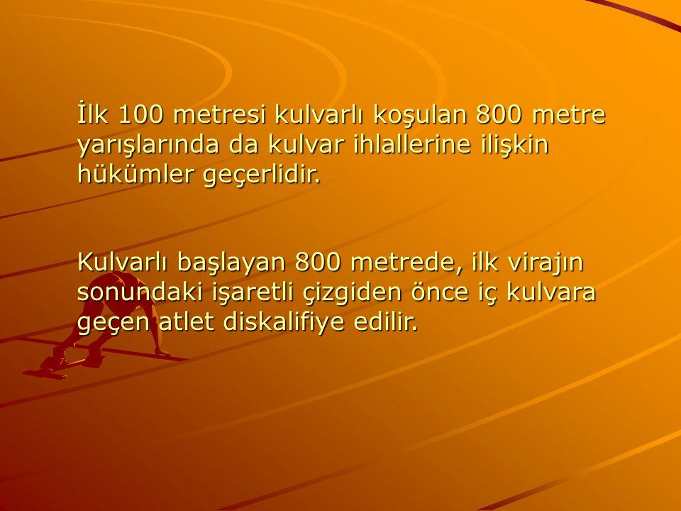 İlk 100 metresi kulvarlı koşulan 800 metre yarışlarında da kulvar ihlallerine ilişkin hükümler geçerlidir. Kulvarlı başlayan 800 metrede, ilk virajın