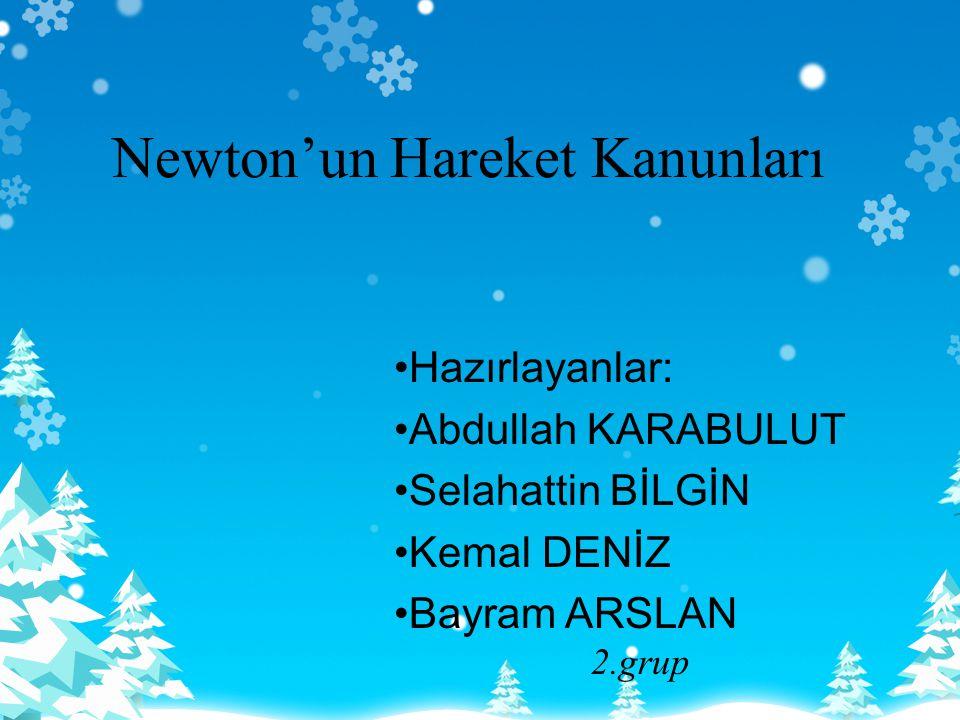 Newton'un Hareket Kanunları Hazırlayanlar: Abdullah KARABULUT Selahattin BİLGİN Kemal DENİZ Bayram ARSLAN 2.grup