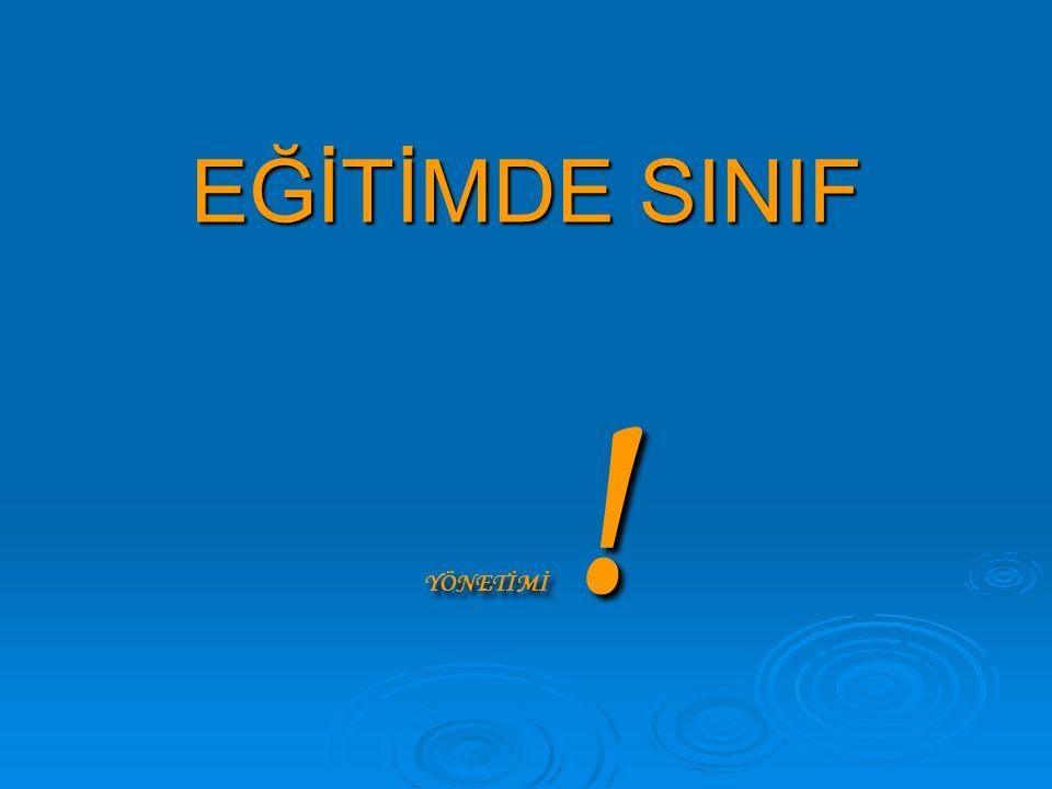 EĞİTİMDE SINIF YÖNETİMİ !